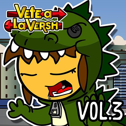 Vete a La Versh, Vol. 3 de Vete a la Versh