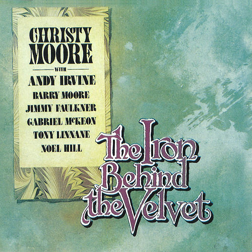 The Iron Behind The Velvet von Christy Moore