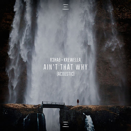Ain't That Why (Acoustic) by R3HAB x Krewella