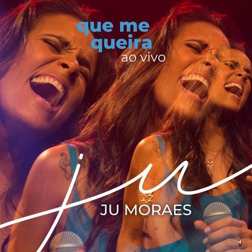 Que Me Queira (Ao Vivo) de Ju Moraes