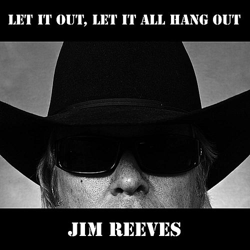 Let It Out, Let It All Hang Out by Jim Reeves