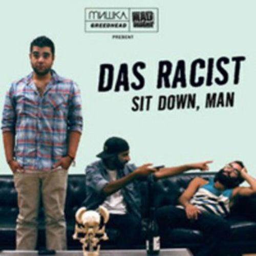 Sit Down, Man by Das Racist