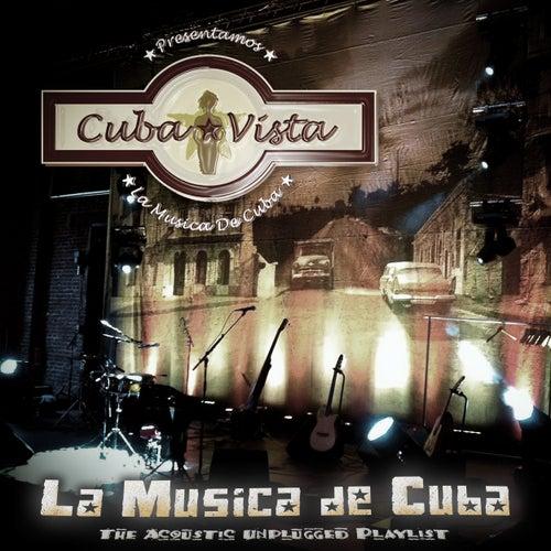 La Musica de Cuba - The Acoustic Unplugged Playlist de Cuba Vista