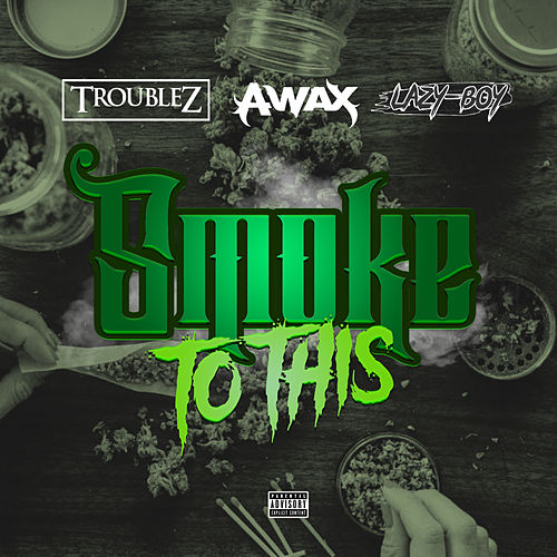 Smoke to this (feat. A-Wax & Lazy Boy) by Troublez