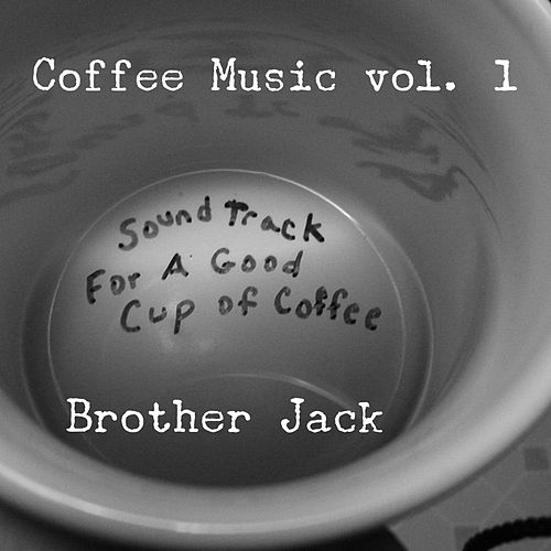 Coffee Music, Vol. 1 by Brother Jack