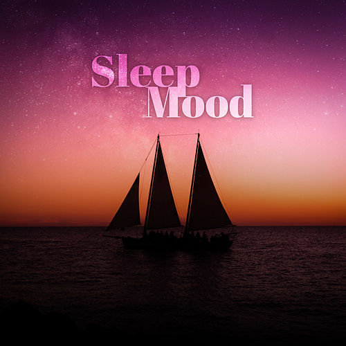 Sleep Mood: The Very Best Music for Sleeping, Have a Calm, Relaxing & Good Night by Deep Sleep Music Academy