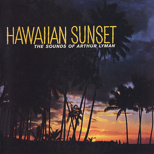 Hawaiian Sunset (Remastered) von Arthur Lyman