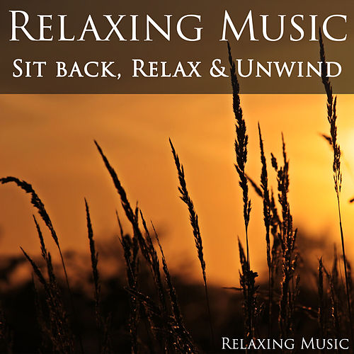 Relaxing Music: Sit Back, Relax & Unwind von Relaxing Music (1)