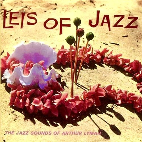 Leis Of Jazz (Remastered) von Arthur Lyman