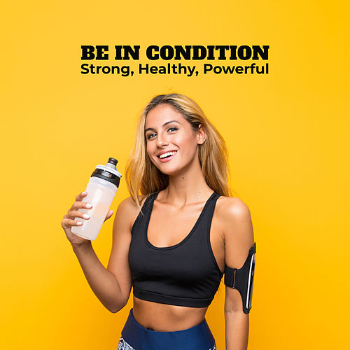 Be in Condition: Strong, Healthy, Powerful by Various Artists