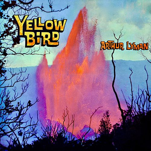 Yellow Bird (Remastered) von Arthur Lyman