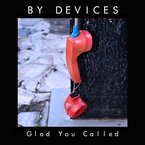 Glad You Called by By Devices