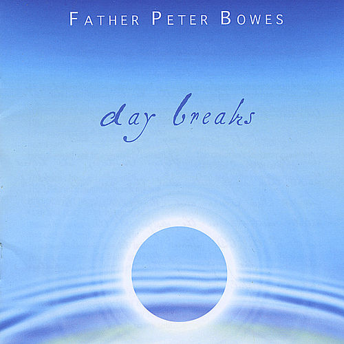 Day Breaks by Father Peter Bowes
