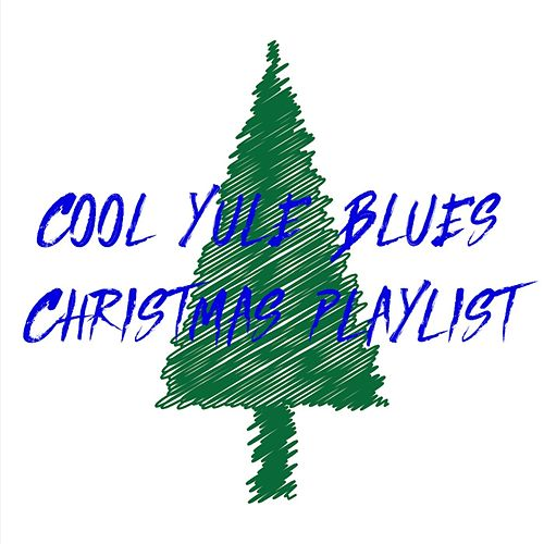 Cool Yule Blues: Christmas Playlist de Various Artists