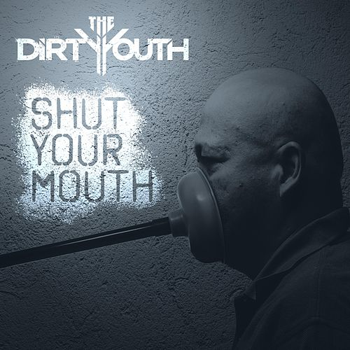 Shut Your Mouth de The Dirty Youth