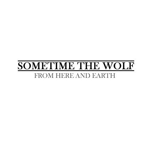 From Here and Earth de Sometime The Wolf.