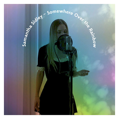 Somewhere over the Rainbow by Samantha Sidley