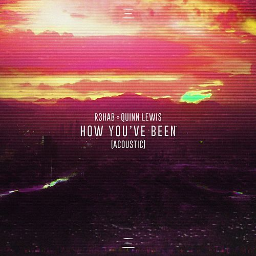 How You've Been (Acoustic) by R3HAB & Quinn Lewis