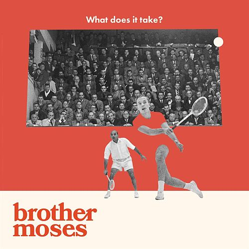 What Does It Take? by Brother Moses