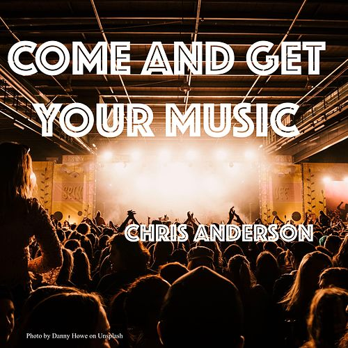 Come and Get Your Music by Chris Anderson