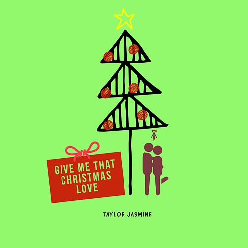 Give Me That Christmas Love by Taylor Jasmine