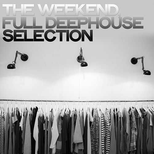 The Weekend (Full Deephouse Selection) di Various Artists
