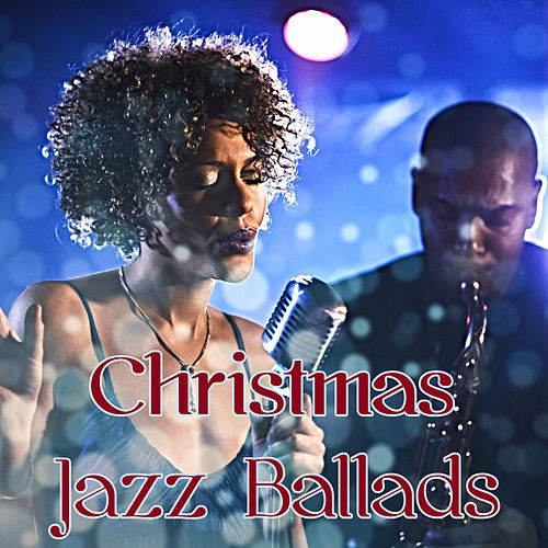 Christmas Jazz Ballads: Manhattan Jazz Club Christmas Eve Late Night Jam Session by Various Artists