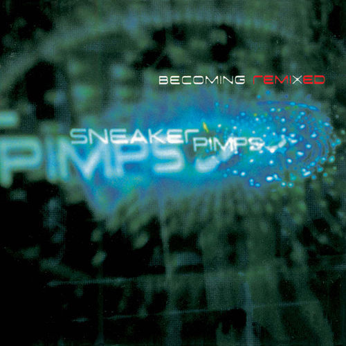 Becoming Remixed de Sneaker Pimps