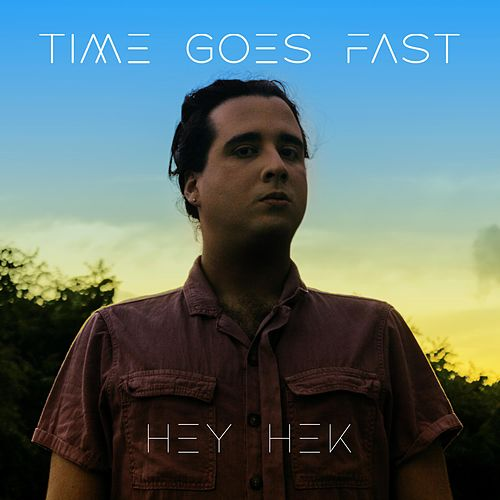 Time Goes Fast by Hey Hek