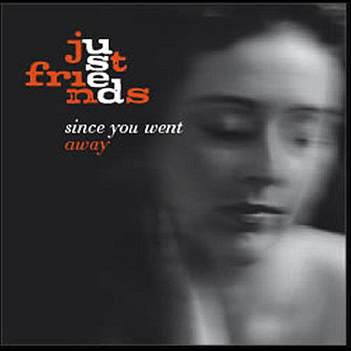 Since You Went Away by Just Friends
