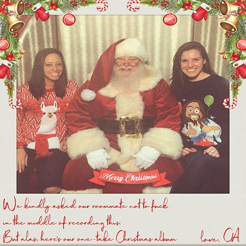 We Kindly Asked Our Roommate Not to F*** in the Middle of Recording This. But Alas, Here's Our One Take Christmas Album by CA in LA