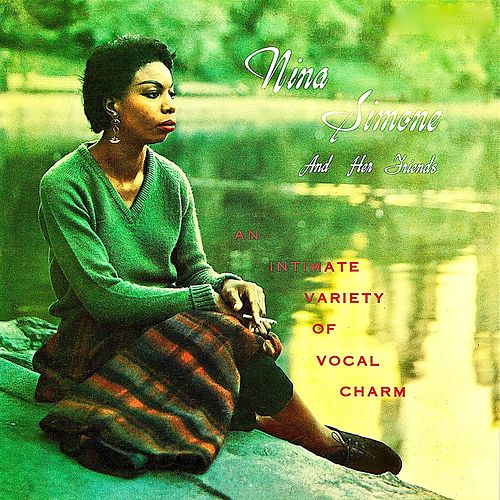 Nina Simone And Her Friends: An Intimate Variety Of Vocal Charm (Remastered) by Nina Simone