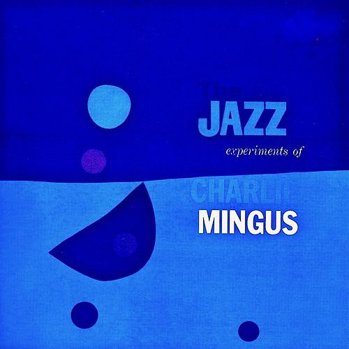 The Jazz Experiments Of Charlie Mingus (Remastered) di Charlie Mingus
