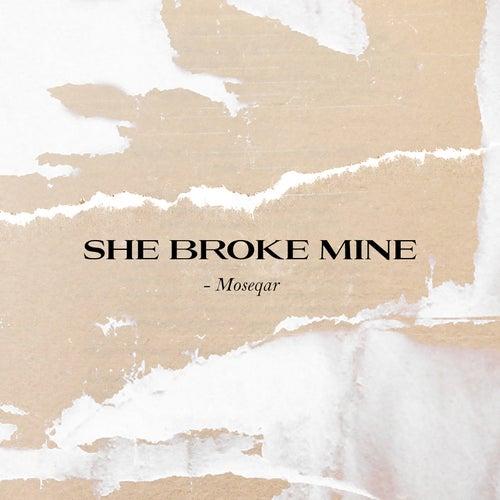 She Broke Mine de Moseqar