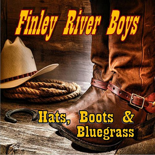 Hats, Boots & Bluegrass by Finley River Boys