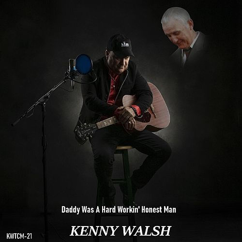 Daddy Was a Hard Workin' Honest Man by Kenny Walsh
