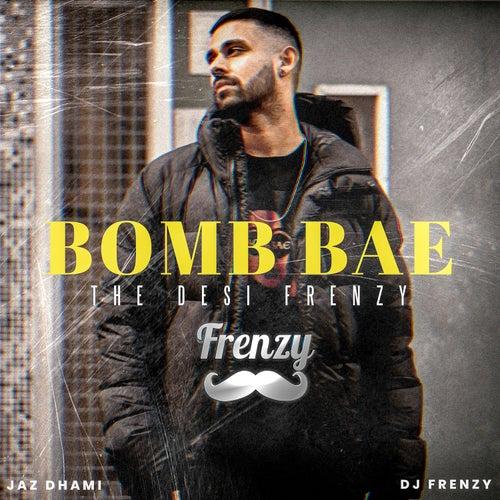 Bomb Bae the Desi Frenzy by Jaz Dhami
