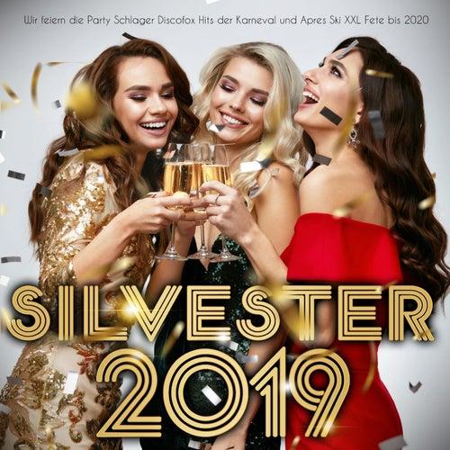 Silvester 2019 (Wir feiern die Party Schlager Discofox Hits der Karneval und Apres Ski XXL Fete bis 2020) by Various Artists