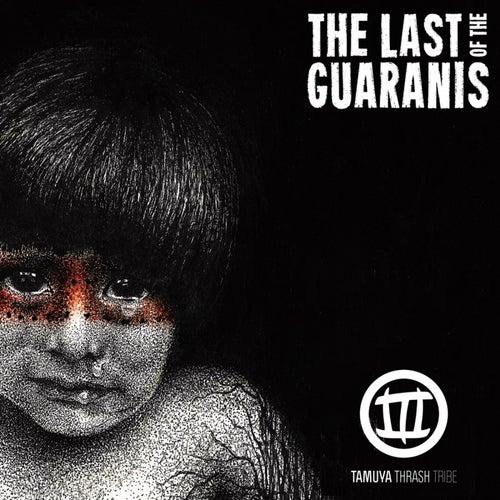The Last of the Guaranis de Tamuya Thrash Tribe