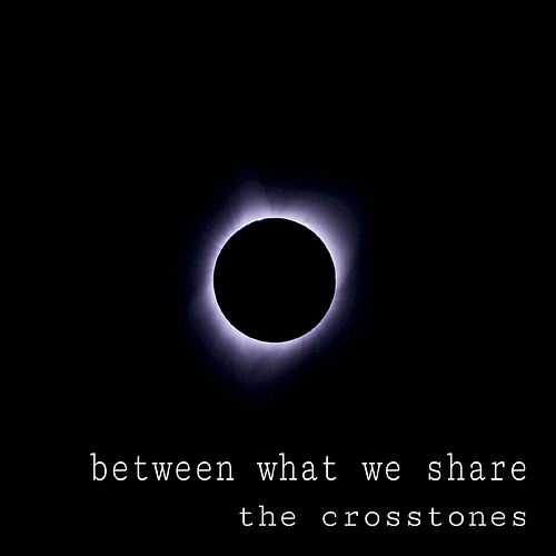 Between What We Share de The Crosstones