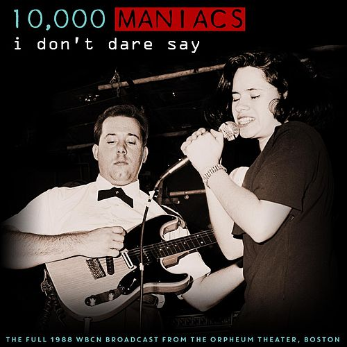 I Don't Dare Say von 10,000 Maniacs
