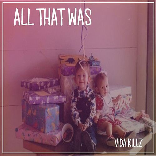 All That Was by Vida Killz