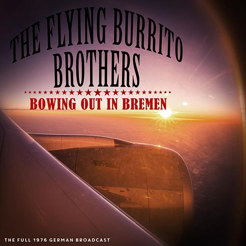 Bowing Out In Bremen by The Flying Burrito Brothers