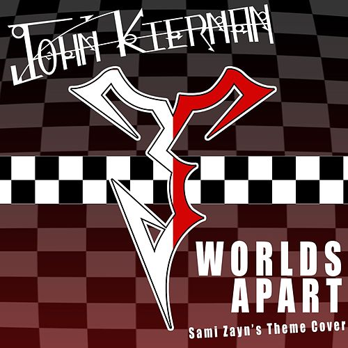 Worlds Apart (Sami Zayn's Theme) by John Kiernan