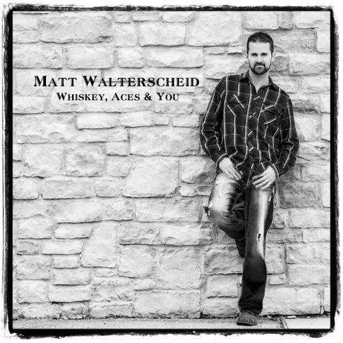 Whiskey, Aces & You von Matt Walterscheid