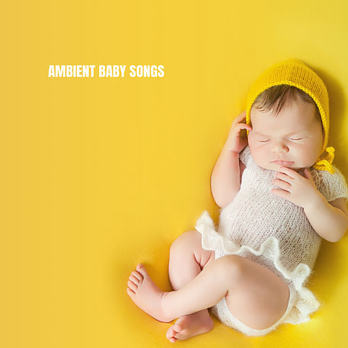 Ambient Baby Songs by Lullaby Babies