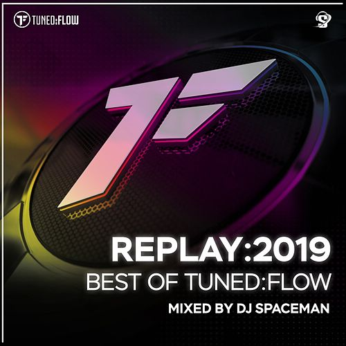 Replay:2019 - Best of Tuned:Flow (Mixed by DJ Spaceman) by DJ Spaceman