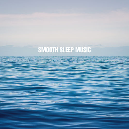 Smooth Sleep Music by Baby Sleep Sleep