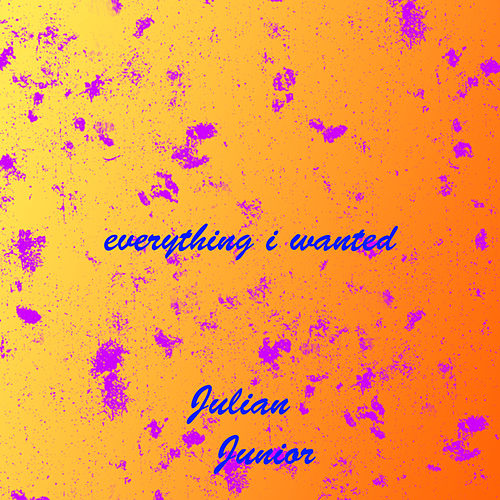 Everything I Wanted by Julian Junior