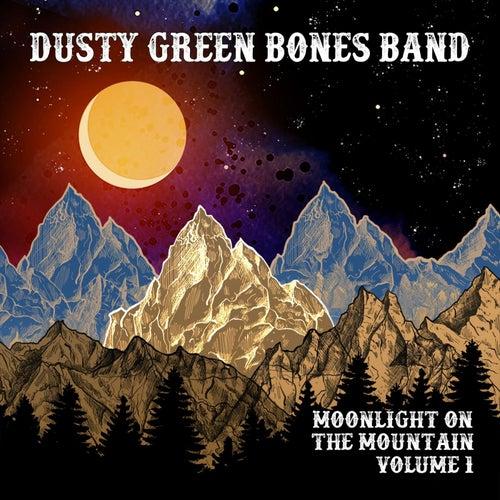 Moonlight on the Mountain, Vol. I de Dusty Green Bones Band